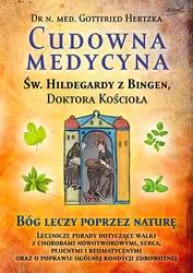 Cudowna medycyna Świętej Hildegardy zBingen, Doktora Kościoła