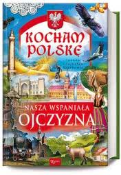 Kocham Polskę. Nasza wspaniała Ojczyzna
