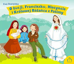 O Łucji, Franciszku, Hiacyncie iKrólowej Różańca zFatimy