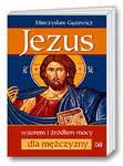 Jezus wzorem iźródłem mocy dla mężczyzny