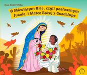 O mówiącym Orle, czyli posłusznym Juanie, iMatce Bożej zGuadalupe