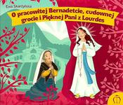 O pracowitej Bernadetcie, cudownej grocie iPięknej Pani zLourdes