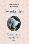 Święta Rita. Życie, cuda, modlitwy