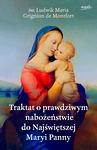 Traktat oprawdziwym nabożeństwie do Najświętszej Maryi Panny [oprawa miękka]