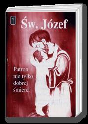 Święty Józef - Patron nie tylko dobrej śmierci